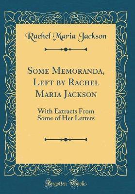 Some Memoranda, Left by Rachel Maria Jackson by Rachel Maria Jackson