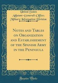 Notes and Tables on Organization and Establishement of the Spanish Army in the Peninsula (Classic Reprint) by United States Adjutant Division image