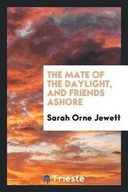 The Mate of the Daylight, and Friends Ashore by Sarah Orne Jewett image
