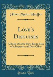 Love's Disguises by Oliver Madox Hueffer image