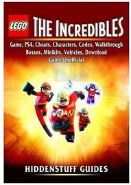 Lego the Incredibles Game, Ps4, Cheats, Characters, Codes, Walkthrough, Bosses, Minikits, Vehicles, Download Guide Unofficial by Hiddenstuff Guides