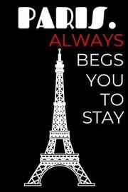 Paris. Always Begs You to Stay by John Publis