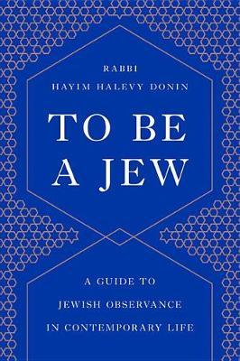 To Be a Jew by Hayim H Donin