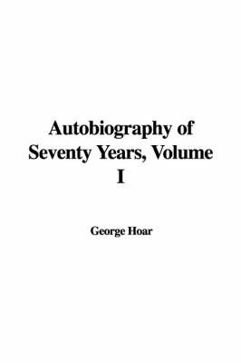Autobiography of Seventy Years, Volume I by George Frisbie Hoar image