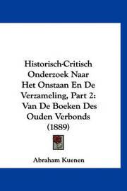 Historisch-Critisch Onderzoek Naar Het Onstaan En de Verzameling, Part 2: Van de Boeken Des Ouden Verbonds (1889) by Abraham Kuenen