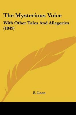 The Mysterious Voice: With Other Tales And Allegories (1849) by E Leon image