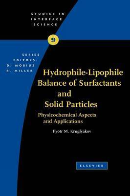 Hydrophile - Lipophile Balance of Surfactants and Solid Particles: Volume 9 by Pyotr M Kruglyakov