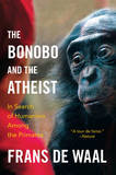 The Bonobo and the Atheist: In Search of Humanism Among the Primates by Franz De Waal