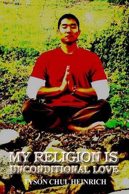 My Religion is Unconditional Love by Tyson Heinrich