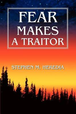 Fear Makes a Traitor by Stephen Heredia