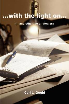 ...with the Light On...: (...and Other Life Strategies) by Carl L. Gould image