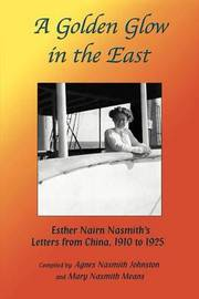 A Golden Glow in the East: Esther Nairn Nasmith S Letters from China, 1910 to 1925 by Agnes N. Johnston image