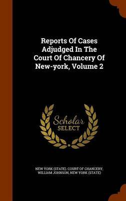 Reports of Cases Adjudged in the Court of Chancery of New-York, Volume 2 by William Johnson