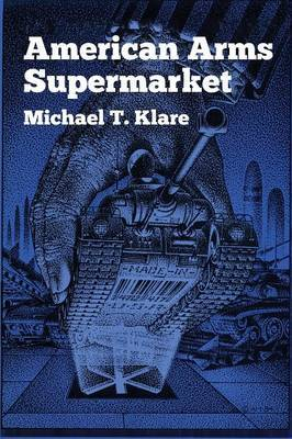 American Arms Supermarket by Michael T Klare