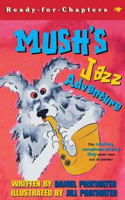 Mush's Jazz Adventure by Daniel Pinkwater image