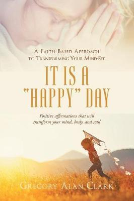 A Faith-Based Approach to Transforming Your Mind-Set by Gregory Alan Clark
