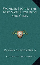 Wonder Stories the Best Myths for Boys and Girls by Carolyn Sherwin Bailey