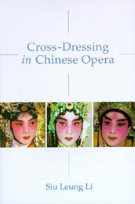 Cross-Dressing in Chinese Opera by Siu Leung Li