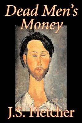 Dead Men's Money by J.S. Fletcher