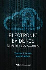 Electronic Evidence for Family Law Attorneys by Timothy Conlon