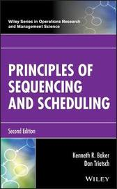 Principles of Sequencing and Scheduling by Kenneth R Baker