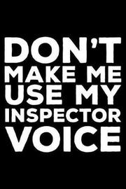 Don't Make Me Use My Inspector Voice by Creative Juices Publishing