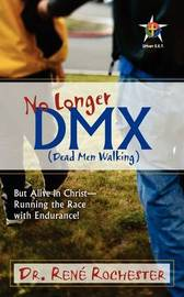 No Longer DMX: But Alive in Christ by Rene Rochester image