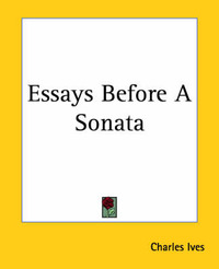 essays before a sonata ives Librivox recording of essays before a sonata by charles ives read in english by edmund bloxam some philosophical studies in relation to the ideas of emerson, thoreau, hawthorne.