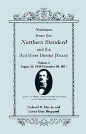 Abstracts from the Northern Standard and the Red River District [Texas]: August 26, 1848-December 20, 1851 by Richard B. Marrin