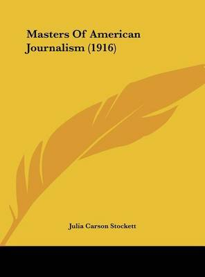 Masters of American Journalism (1916) by Julia Carson Stockett image