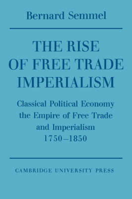 The Rise of Free Trade Imperialism by Bernard Semmel