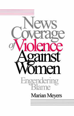 News Coverage of Violence against Women by Marian Meyers