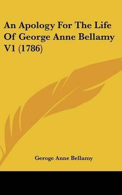 An Apology For The Life Of George Anne Bellamy V1 (1786) by Geroge Anne Bellamy