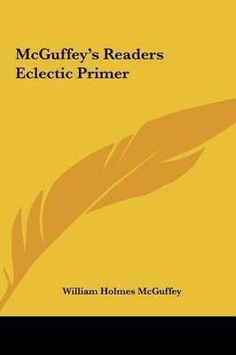 McGuffey's Readers Eclectic Primer by William Holmes McGuffey