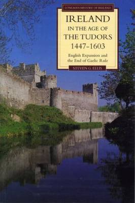 Ireland in the Age of the Tudors, 1447-1603 by Steven G. Ellis