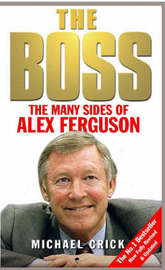 The Boss: The Many Sides of Alex Ferguson by Michael Crick image