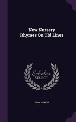 New Nursery Rhymes on Old Lines by Sara Norton image