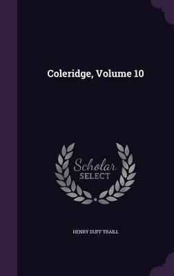 Coleridge, Volume 10 by Henry Duff Traill