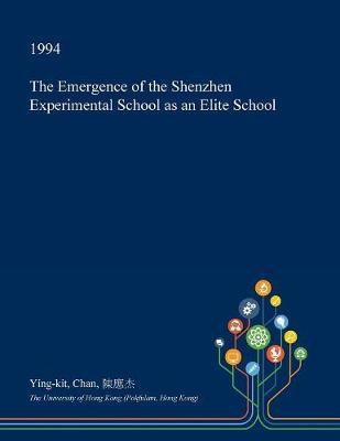 The Emergence of the Shenzhen Experimental School as an Elite School by Ying Kit Chan