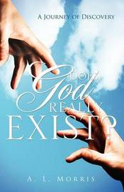 Does God Really Exist? by A. L. Morris