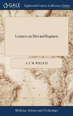 Lectures on Diet and Regimen by A F M Willich