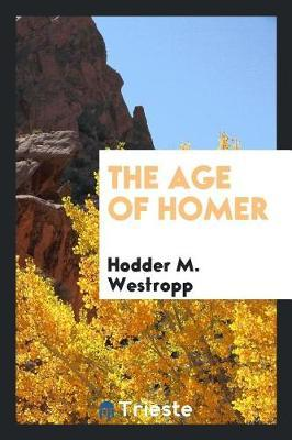 The Age of Homer by Hodder M. Westropp