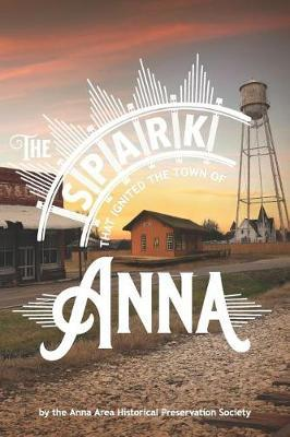 The Spark That Ignited the Town of Anna by Anna Area Historic Preservation Society
