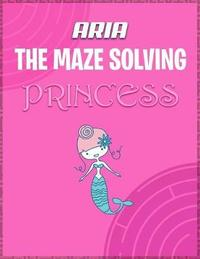 Aria the Maze Solving Princess by Doctor Puzzles