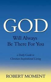 God Will Always Be There for You by Robert Moment