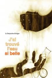 J'ai Trouve L'eau Si Belle by Lc Desjardins-Bridger image