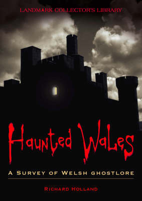 Haunted Wales: A Survey of Welsh Ghostlore by Richard Holland