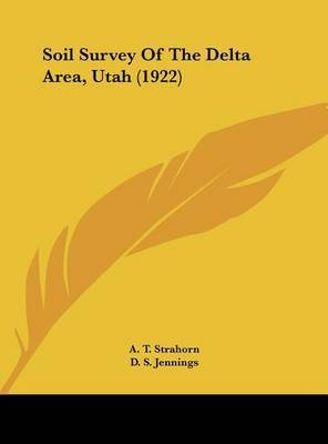 Soil Survey of the Delta Area, Utah (1922) by A. T. Strahorn