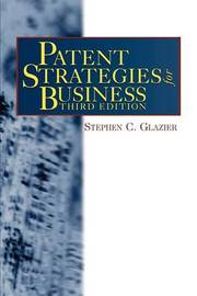 Patent Strategies for Business by Stephen C Glazier