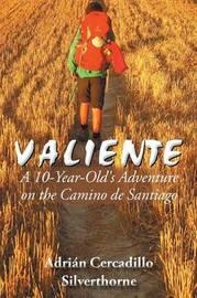 Valiente: A 10 Year-Old's Adventure on the Camino de Santiago by Adrian Cercadillo Silverthorne